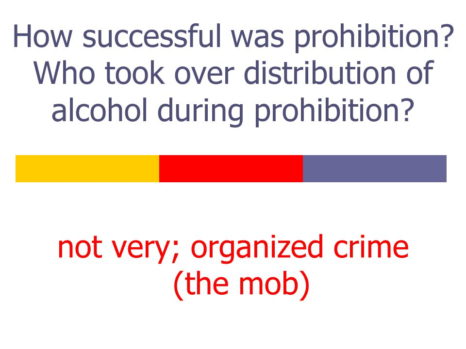 How successful was prohibition.Who took over distribution of alcohol during prohibition.