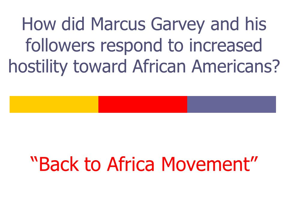 """How did Marcus Garvey and his followers respond to increased hostility toward African Americans? """"Back to Africa Movement"""""""