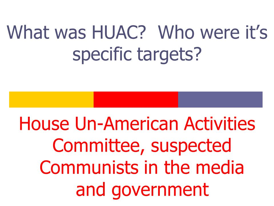 What was HUAC. Who were it's specific targets.
