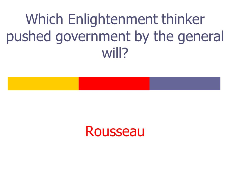 Which Enlightenment thinker pushed government by the general will Rousseau