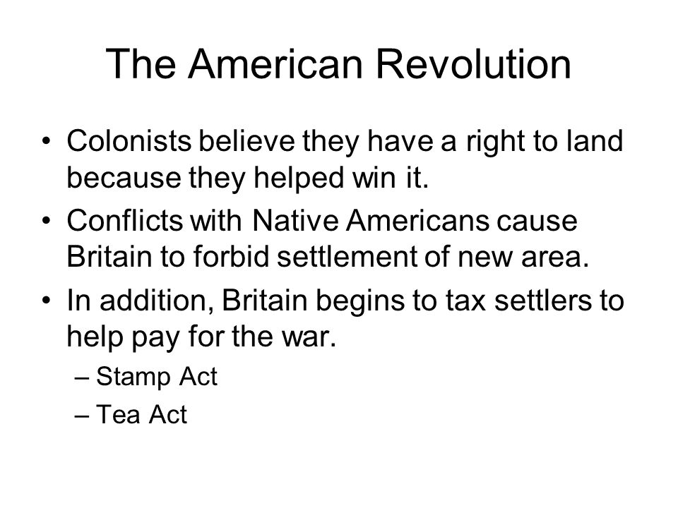 The American Revolution Colonists believe they have a right to land because they helped win it.