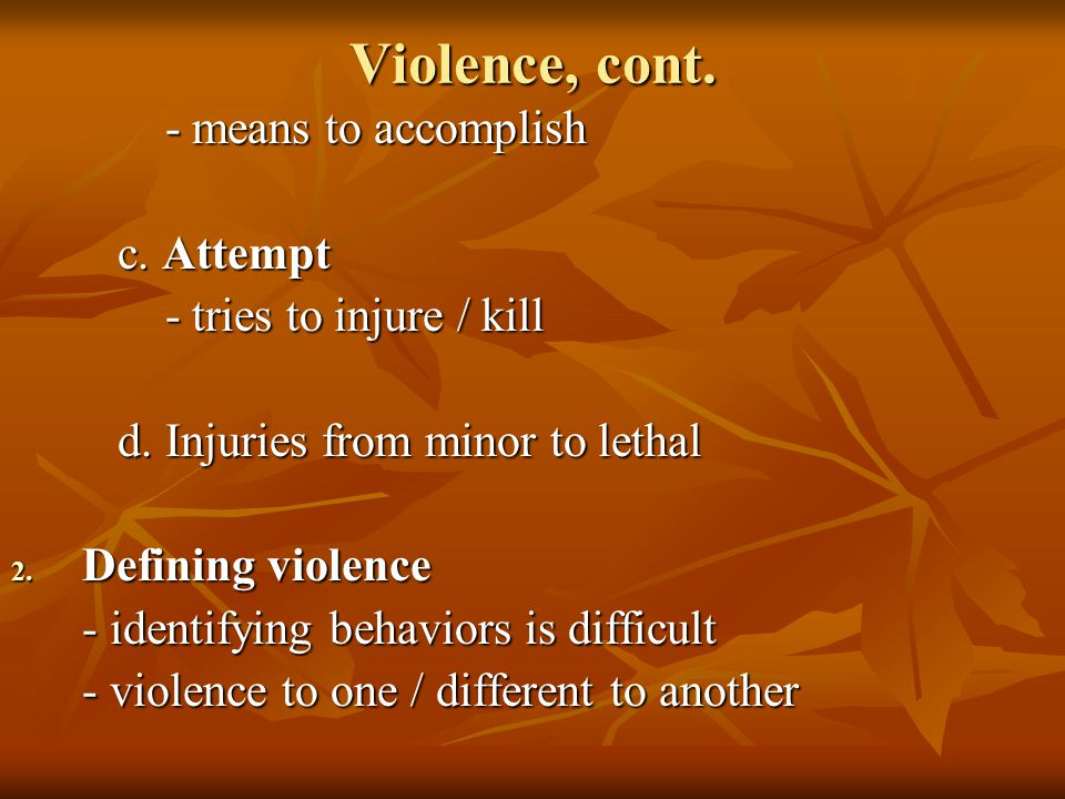 Violence, cont. - means to accomplish - means to accomplish c.