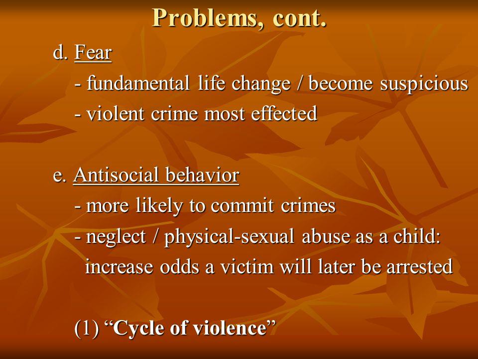 Problems, cont. d. Fear - fundamental life change / become suspicious - fundamental life change / become suspicious - violent crime most effected - vi