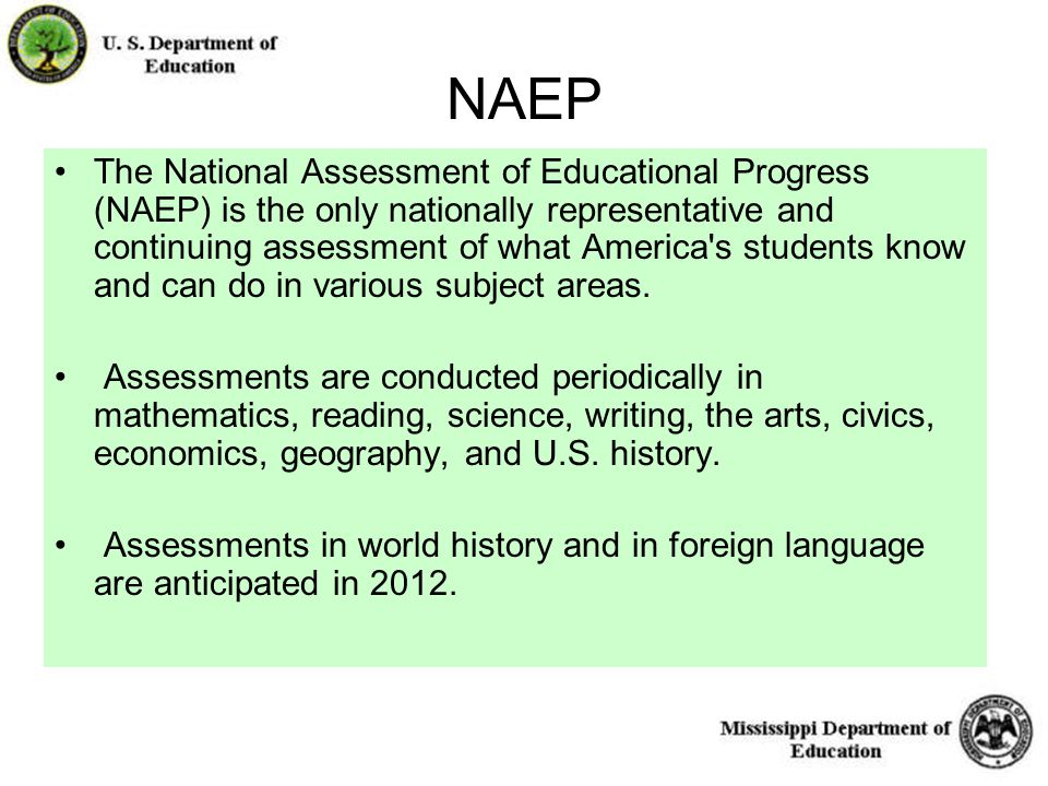 14 NAEP The National Assessment of Educational Progress (NAEP) is the only nationally representative and continuing assessment of what America s students know and can do in various subject areas.