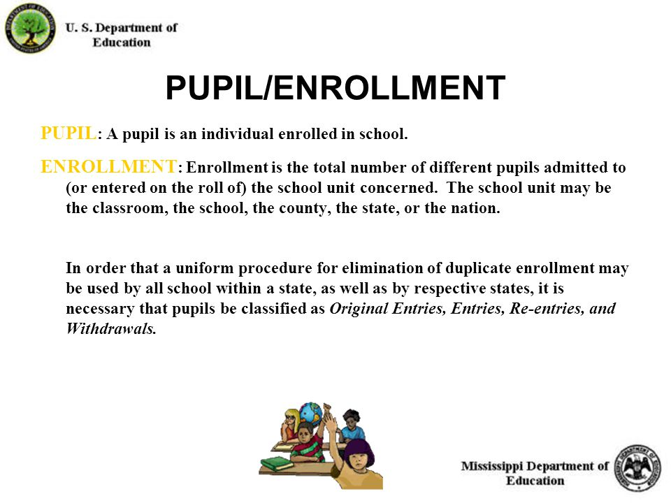20 PUPIL/ENROLLMENT PUPIL : A pupil is an individual enrolled in school.