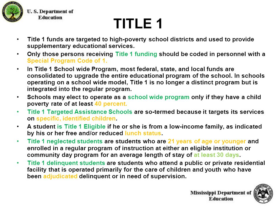 9 TITLE 1 Title 1 funds are targeted to high-poverty school districts and used to provide supplementary educational services.