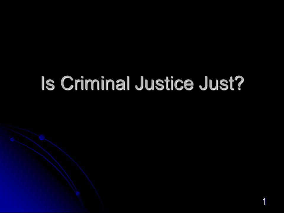 1 Is Criminal Justice Just?