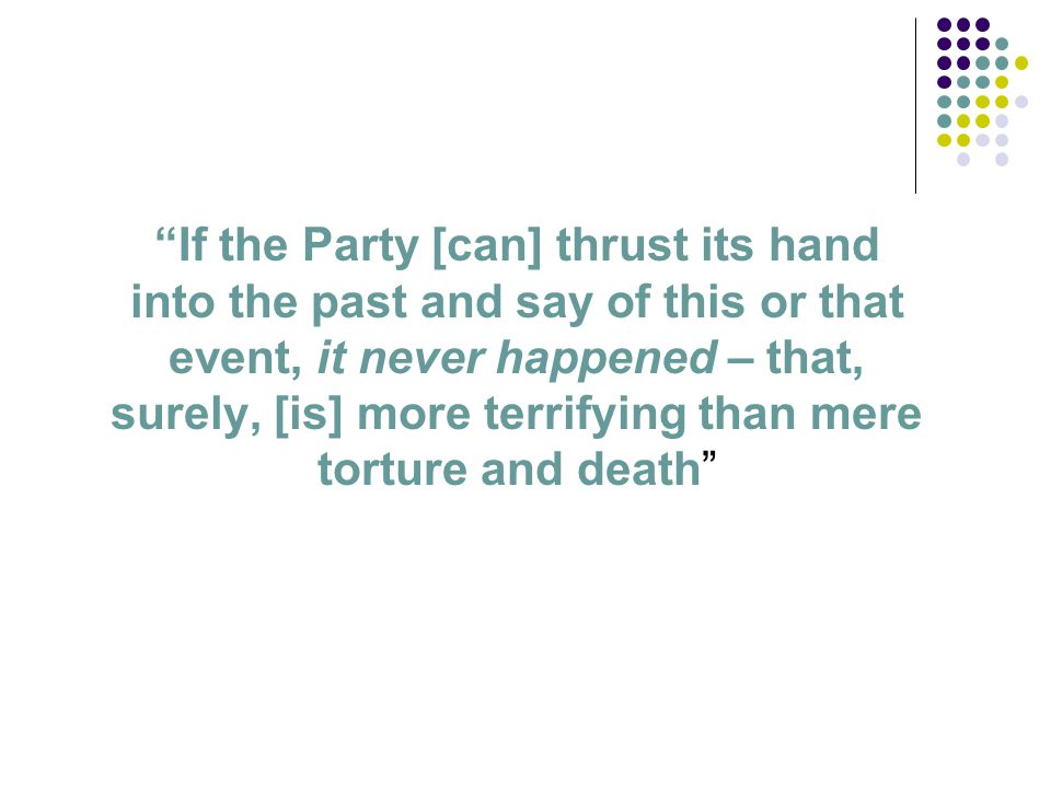 """If the Party [can] thrust its hand into the past and say of this or that event, it never happened – that, surely, [is] more terrifying than mere tort"