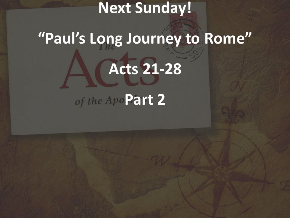 Next Sunday! Paul's Long Journey to Rome Acts 21-28 Part 2
