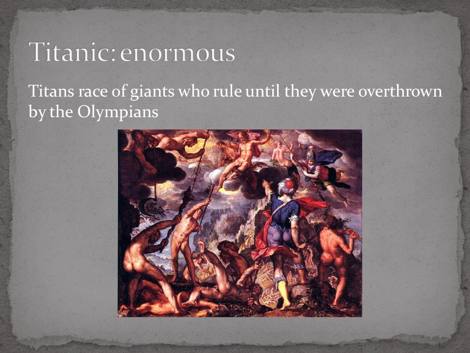 Titans race of giants who rule until they were overthrown by the Olympians