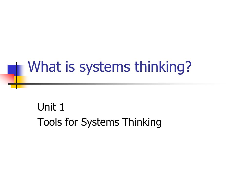 What is systems thinking Unit 1 Tools for Systems Thinking