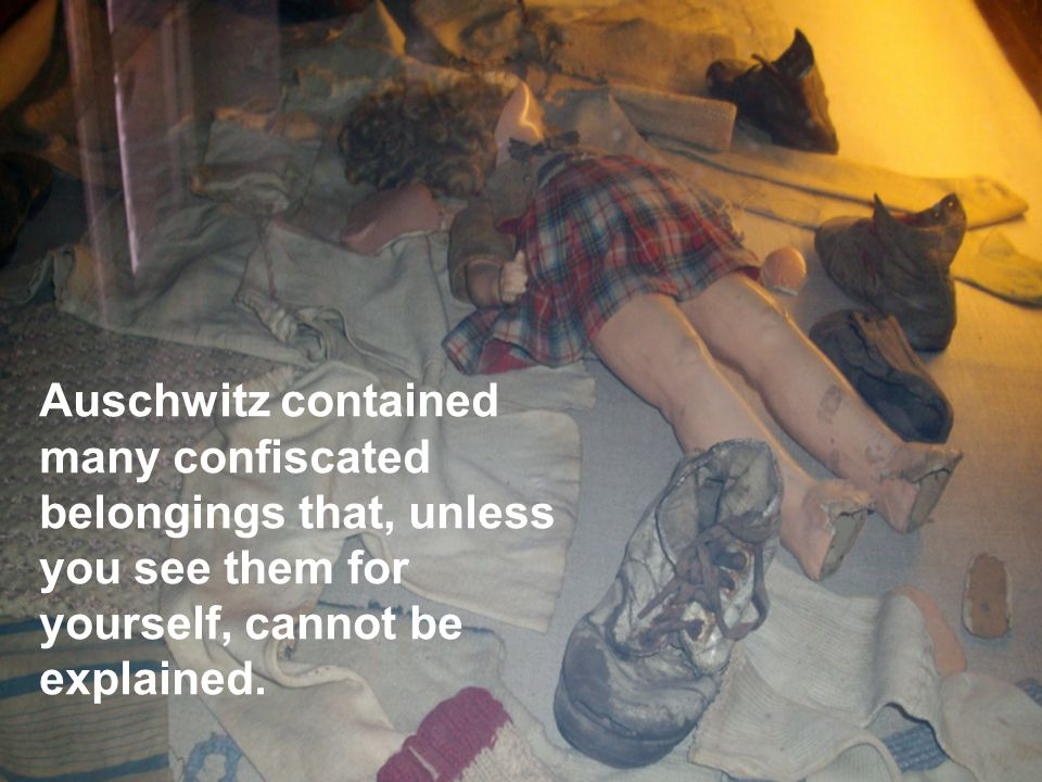 Auschwitz contained many confiscated belongings that, unless you see them for yourself, cannot be explained.