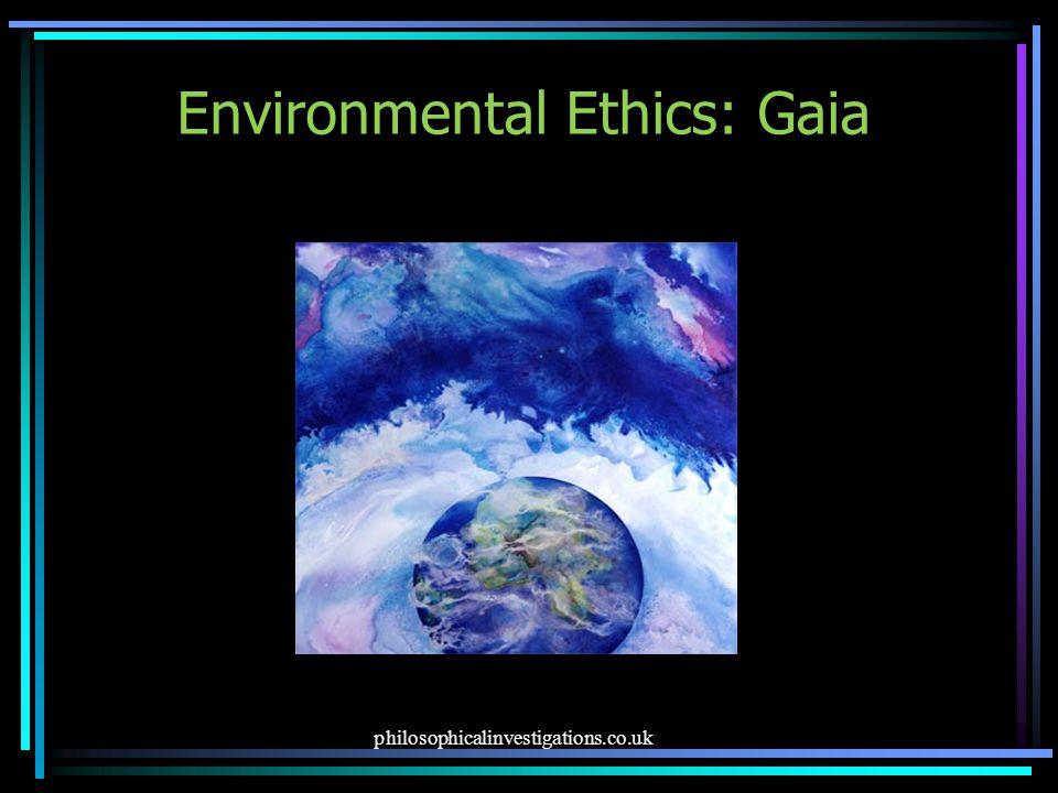 philosophicalinvestigations.co.uk Environmental Ethics: Gaia