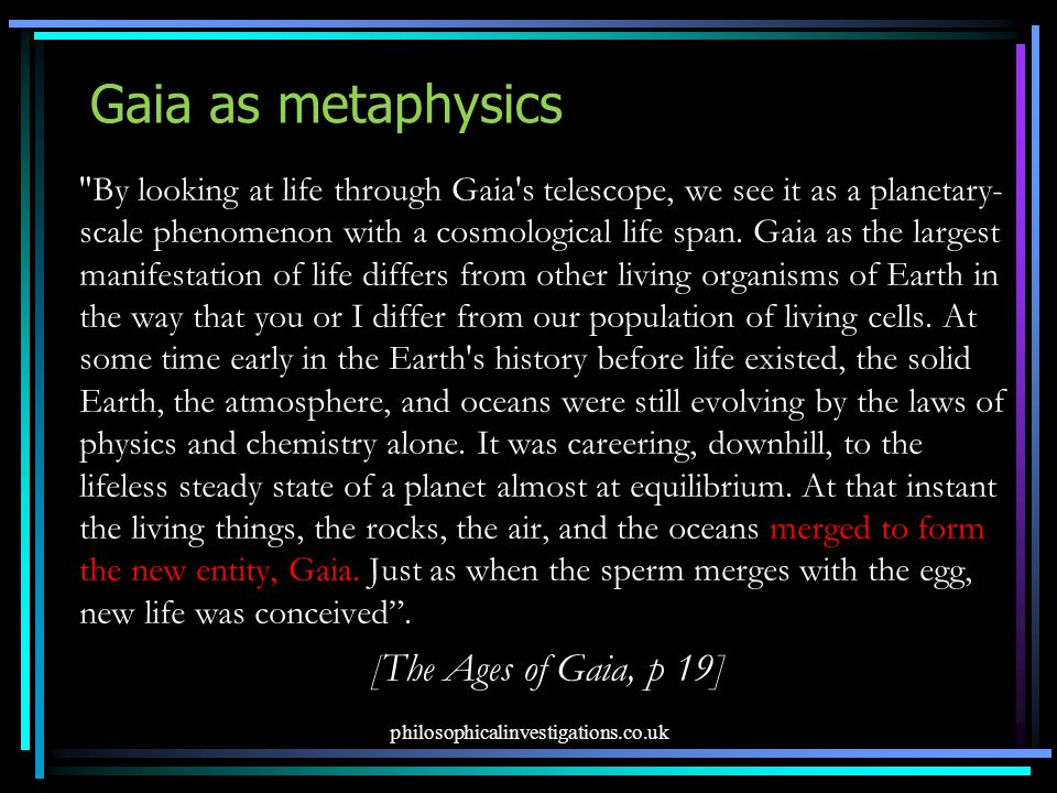 Gaia as metaphysics By looking at life through Gaia s telescope, we see it as a planetary- scale phenomenon with a cosmological life span.