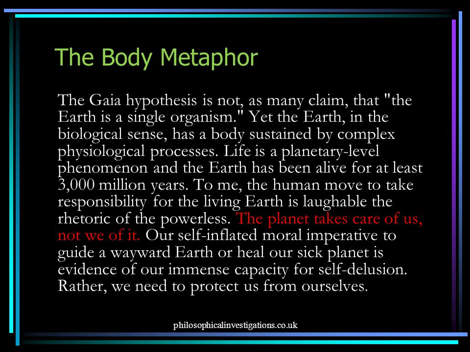 The Body Metaphor The Gaia hypothesis is not, as many claim, that
