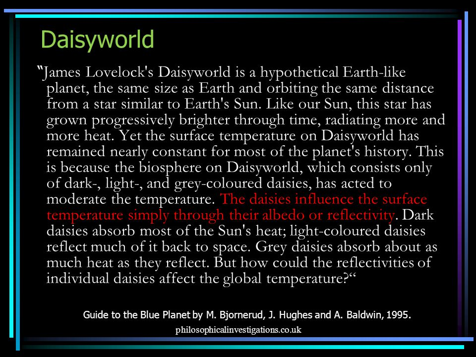 """Daisyworld """" James Lovelock's Daisyworld is a hypothetical Earth-like planet, the same size as Earth and orbiting the same distance from a star simila"""