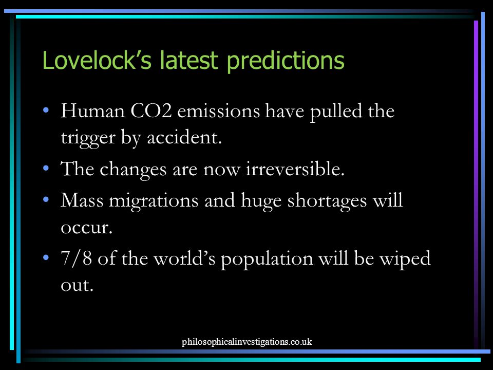 Lovelock's latest predictions Human CO2 emissions have pulled the trigger by accident.