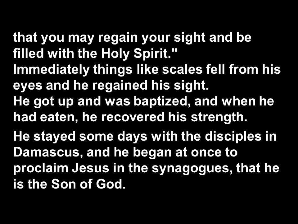 that you may regain your sight and be filled with the Holy Spirit. Immediately things like scales fell from his eyes and he regained his sight.