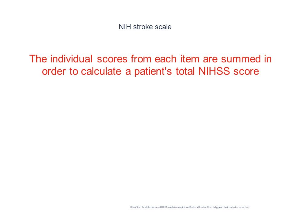 NIH stroke scale 1 The individual scores from each item are summed in order to calculate a patient s total NIHSS score https://store.theartofservice.com/itil-2011-foundation-complete-certification-kit-fourth-edition-study-guide-ebook-and-online-course.html