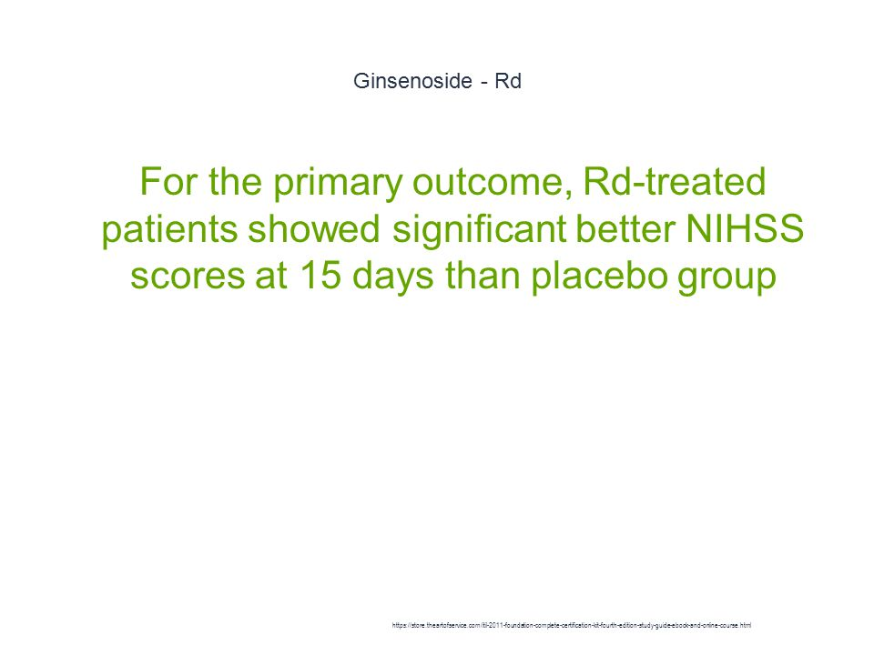 Ginsenoside - Rd 1 For the primary outcome, Rd-treated patients showed significant better NIHSS scores at 15 days than placebo group https://store.theartofservice.com/itil-2011-foundation-complete-certification-kit-fourth-edition-study-guide-ebook-and-online-course.html