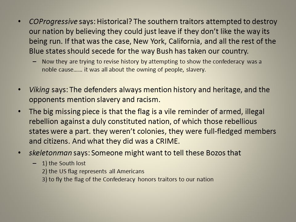 COProgressive says: Historical? The southern traitors attempted to destroy our nation by believing they could just leave if they don't like the way it