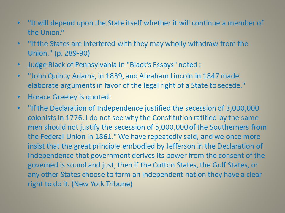 It will depend upon the State itself whether it will continue a member of the Union. If the States are interfered with they may wholly withdraw from the Union. (p.