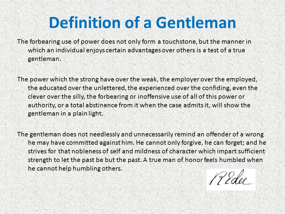 Definition of a Gentleman The forbearing use of power does not only form a touchstone, but the manner in which an individual enjoys certain advantages