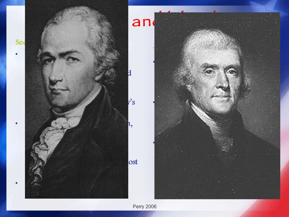 Jefferson and Hamilton Secretary of State Jefferson After serving several years as ambassador to France, Thomas Jefferson returned to the United State