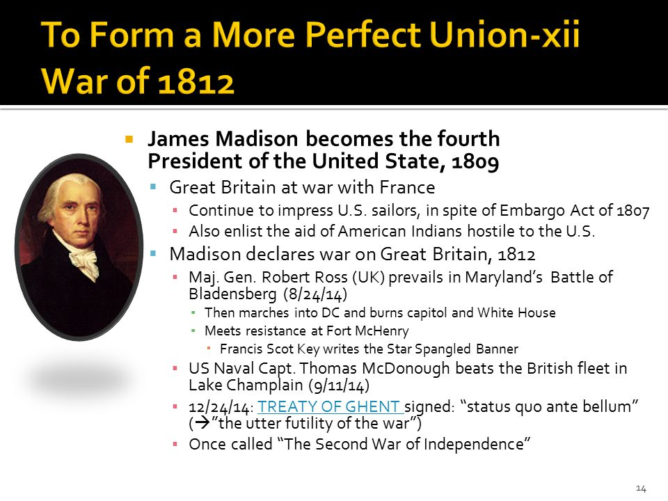  James Madison becomes the fourth President of the United State, 1809  Great Britain at war with France ▪ Continue to impress U.S.