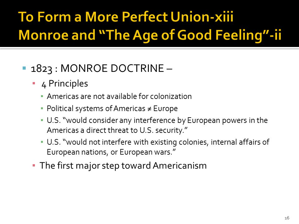  1823 : MONROE DOCTRINE – ▪ 4 Principles ▪ Americas are not available for colonization ▪ Political systems of Americas ≠ Europe ▪ U.S.