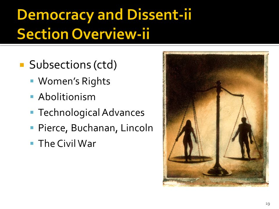  Subsections (ctd)  Women's Rights  Abolitionism  Technological Advances  Pierce, Buchanan, Lincoln  The Civil War 19
