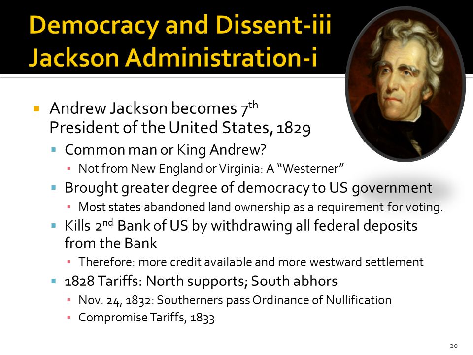  Andrew Jackson becomes 7 th President of the United States, 1829  Common man or King Andrew.