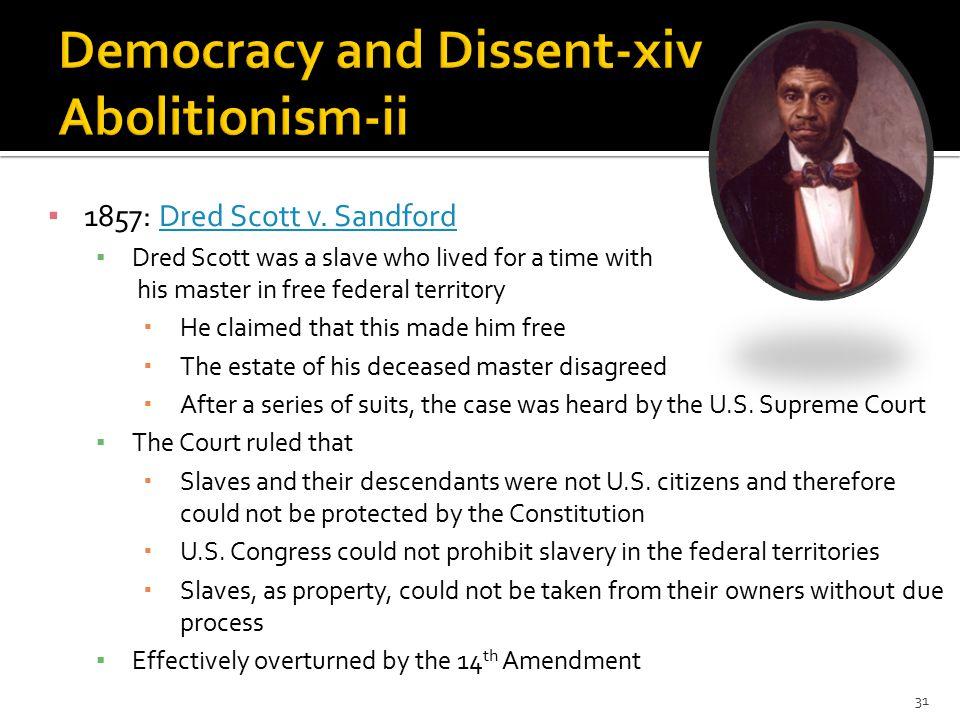 ▪ 1857: Dred Scott v. SandfordDred Scott v.