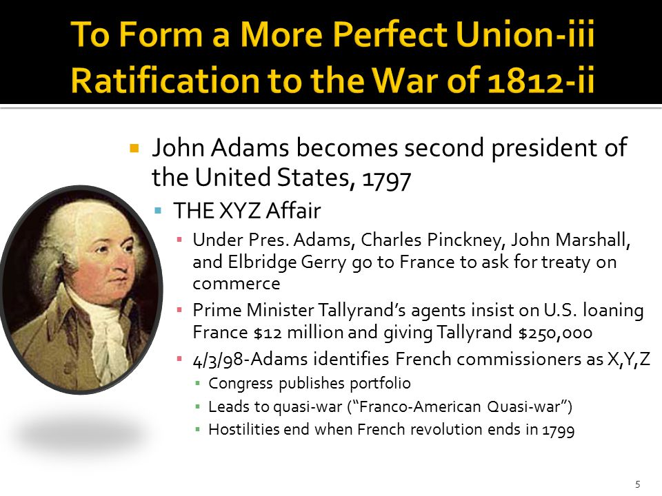  John Adams becomes second president of the United States, 1797  THE XYZ Affair ▪ Under Pres.