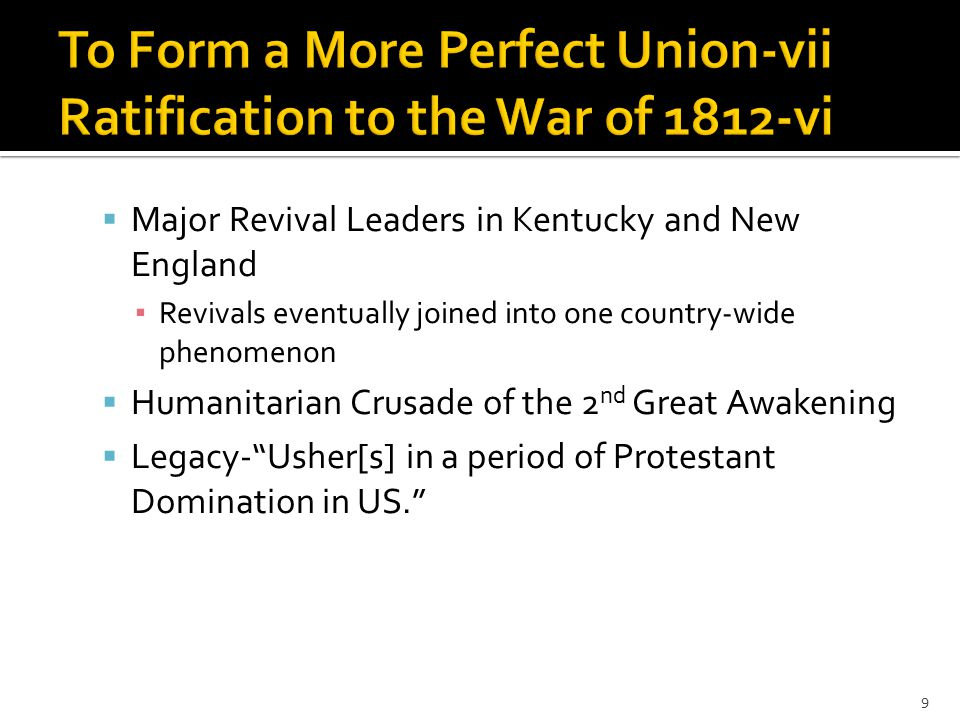 Major Revival Leaders in Kentucky and New England ▪ Revivals eventually joined into one country-wide phenomenon  Humanitarian Crusade of the 2 nd Great Awakening  Legacy- Usher[s] in a period of Protestant Domination in US. 9