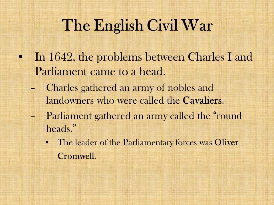 In 1642, the problems between Charles I and Parliament came to a head.