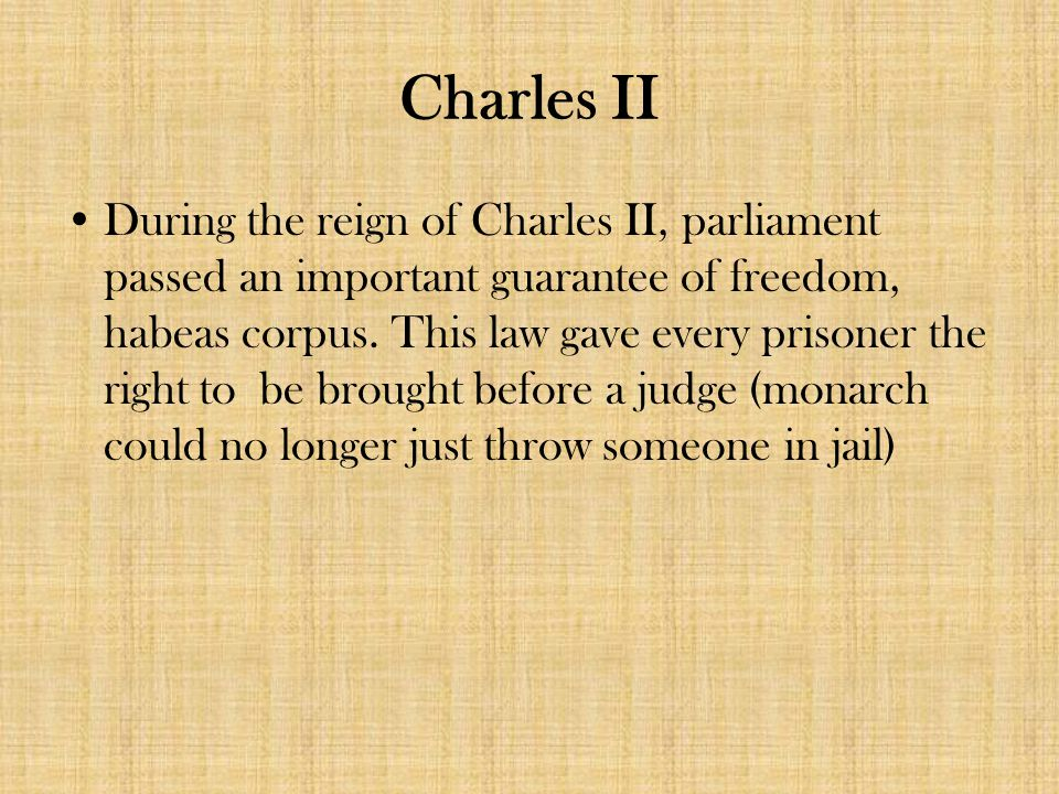 Charles II During the reign of Charles II, parliament passed an important guarantee of freedom, habeas corpus.