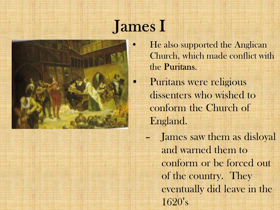 James I He also supported the Anglican Church, which made conflict with the Puritans.