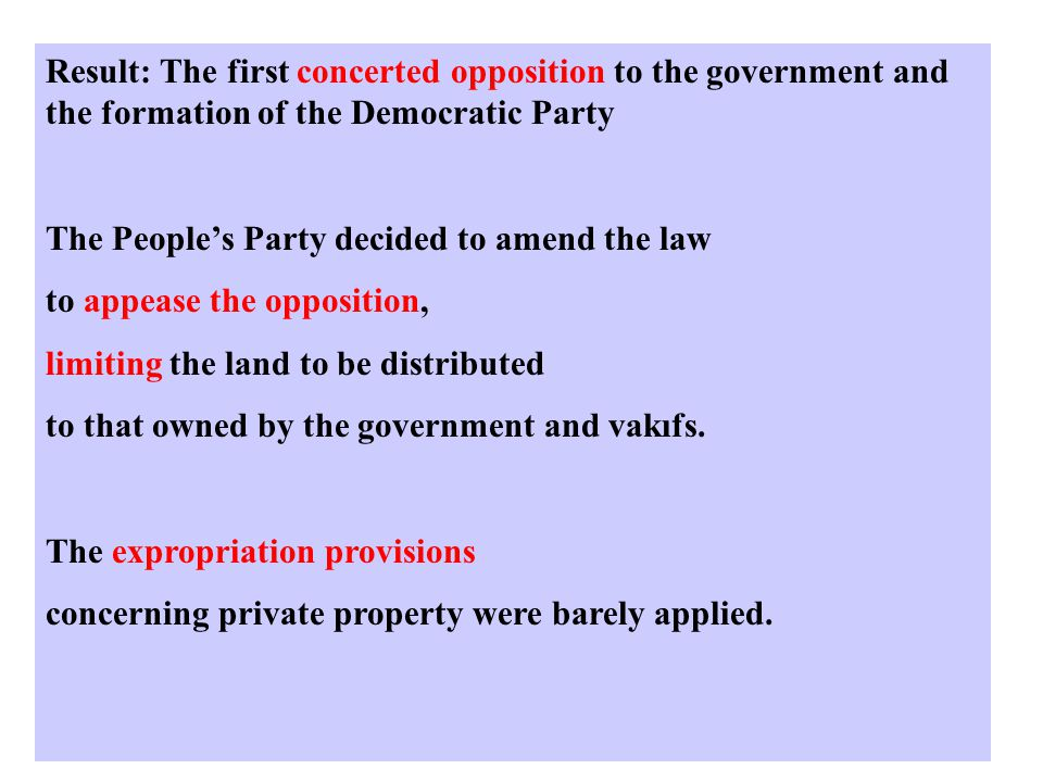 Result: The first concerted opposition to the government and the formation of the Democratic Party The People's Party decided to amend the law to appease the opposition, limiting the land to be distributed to that owned by the government and vakıfs.