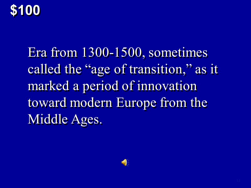 $100 1,1 Era from 1300-1500, sometimes called the age of transition, as it marked a period of innovation toward modern Europe from the Middle Ages.