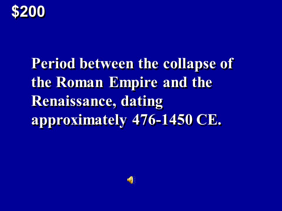 $200 Period between the collapse of the Roman Empire and the Renaissance, dating approximately 476-1450 CE.