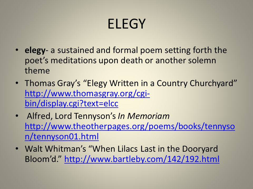 "ELEGY elegy- a sustained and formal poem setting forth the poet's meditations upon death or another solemn theme Thomas Gray's ""Elegy Written in a Cou"