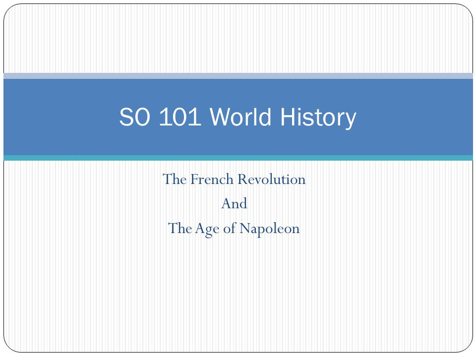 The French Revolution And The Age of Napoleon SO 101 World History