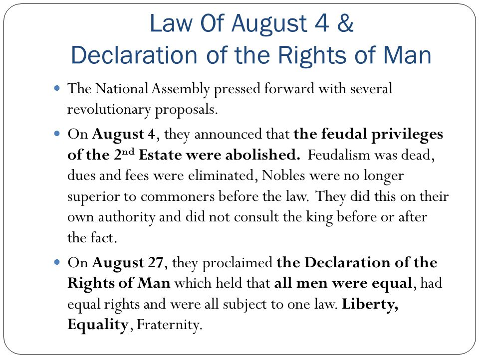 Law Of August 4 & Declaration of the Rights of Man The National Assembly pressed forward with several revolutionary proposals. On August 4, they annou