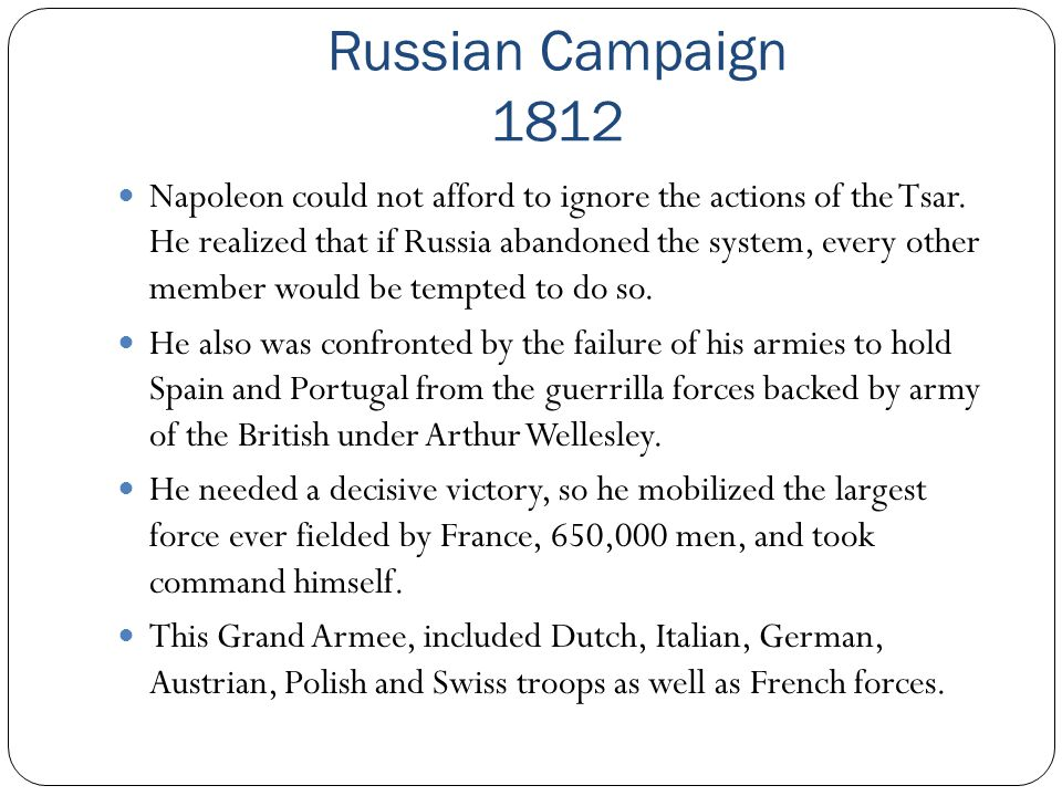 Russian Campaign 1812 Napoleon could not afford to ignore the actions of the Tsar. He realized that if Russia abandoned the system, every other member