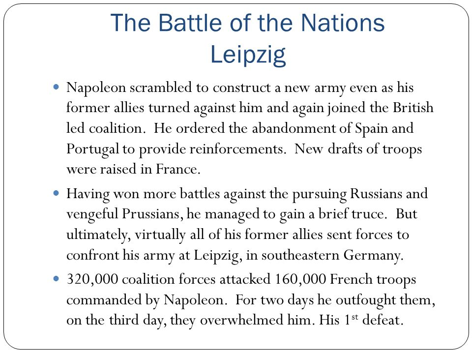 The Battle of the Nations Leipzig Napoleon scrambled to construct a new army even as his former allies turned against him and again joined the British