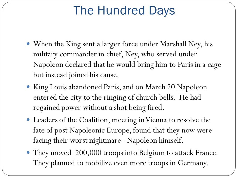 The Hundred Days When the King sent a larger force under Marshall Ney, his military commander in chief, Ney, who served under Napoleon declared that h