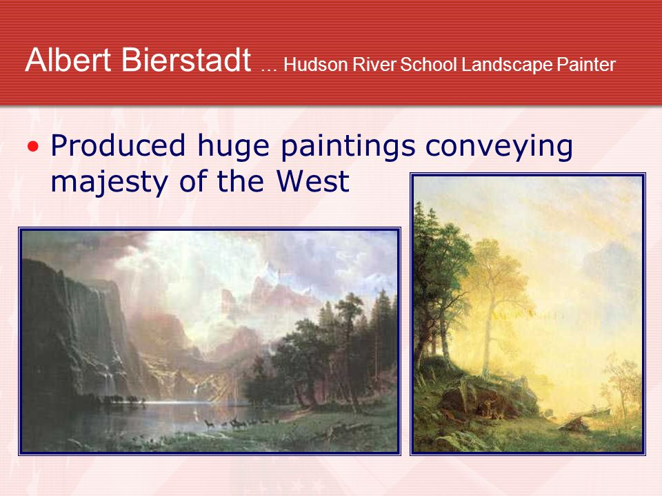 Albert Bierstadt … Hudson River School Landscape Painter Produced huge paintings conveying majesty of the West