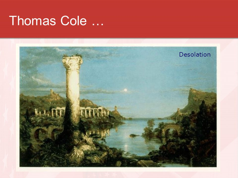 Thomas Cole … Desolation