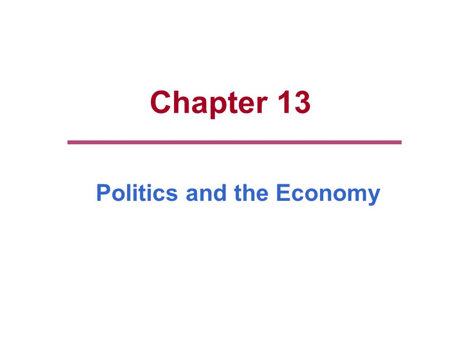 Chapter 13 Politics and the Economy